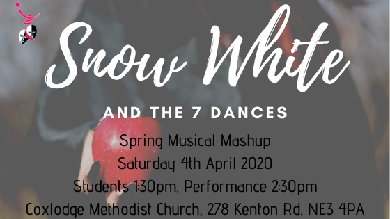 Snow White and the 7 Dances Spring Musical Mashup Saturday 4th April 2020 Students 1:30pm, Performance 2:30pm Coxlodge Methodist Church, 278 Kenton Road
